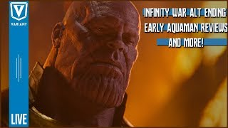 Variant LIVE: Infinity War Alternate Ending, Early Aquaman Movie Reviews, & More!