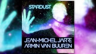 Jean-Michel Jarre & Armin van Buuren - Stardust (Radio Edit)