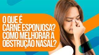 O que é carne esponjosa? Como melhorar a obstrução nasal?