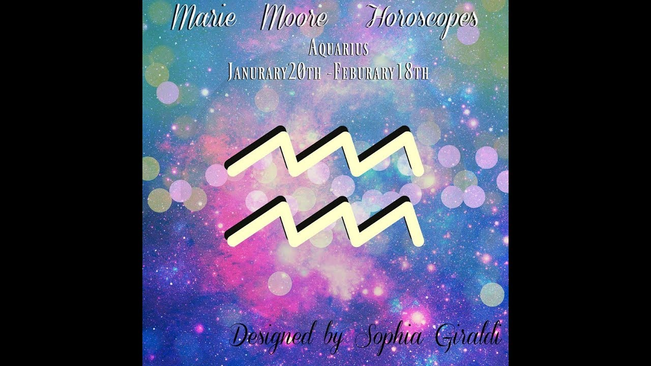 MARIE MOORE AQUARIUS FEBRUARY 2018 MONTHLY HOROSCOPE