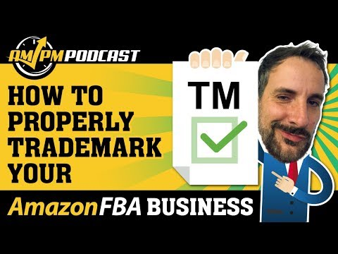 How to Register a Trademark For Your Amazon FBA Business and Logo - AMPM PODCAST EP 155