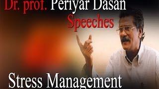 Prof Periyar Dasan Speech - On Stress Management
