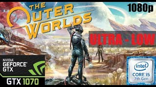 The Outer Worlds ➤ GTX 1070 ➤ I5 7400 ➤ ULTRA - HIGH - LOW ➤ 1080p