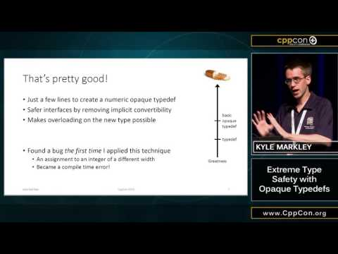 "CppCon 2015: Kyle Markley ""Extreme Type Safety with Opaque Typedefs"""