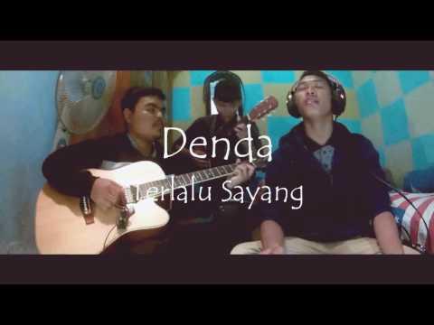 Cover song!!! Denda - Terlalu sayang !