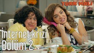 Türk Malı 2. Bölüm - İnternet Krizi