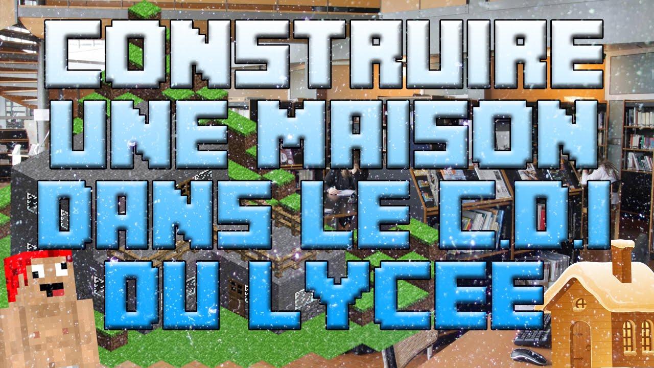 Construire une maison minecraft pourrie au c d i du lyc e d fi 1 youtube - Construire une maison minecraft ...