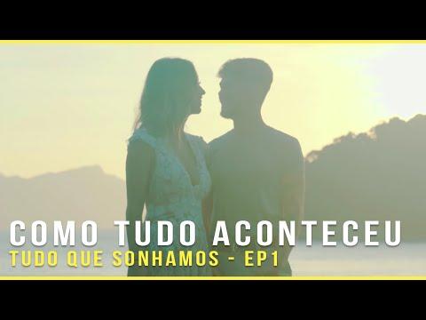 TUDO QUE SONHAMOS EP1 - COMO TUDO ACONTECEU