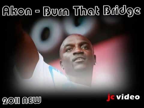 Akon - Burn That Bridge (testing 1..2..3.. ) 2011   [FULL OFFICIAL  VERSION - HQ]