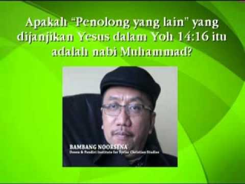 """Bambang Noorsena : APAKAH """"PENOLONG"""" YANG DIJANJIKAN YESUS ITU ADALAH MUHAMMAD?"""