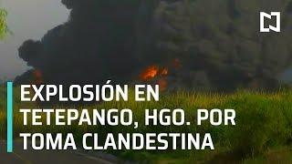 Explosión por toma clandestina en Tetepango, Hidalgo, bomberos controlan incendio - Las Noticias