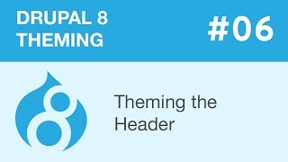 Drupal 8 Theming - Part 06 - Theming the Header