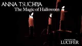 http://anna-t.com ANNA TSUCHIYA 【The Magic of Halloween】 Words : ...
