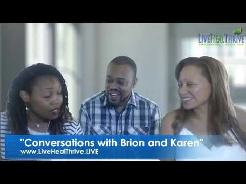 """Conversations with Brion & Karen"" Presents"" Relationships, love, family, business and growth!"