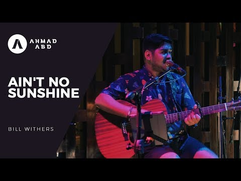 Ain't No Sunshine - Bill Withers (Ahmad Abdul Acoustic Live Cover)