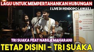 Tetap Disini Tri Suaka Live Di Pendopo Lawas Feat Nabila Maharani MP3