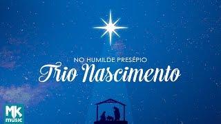 Trio Nascimento - No Humilde Presépio - COM LETRA (VideoLETRA® oficial MK Music)