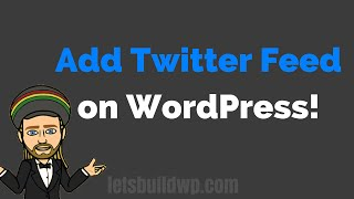 How To Add A Twitter Feed on WordPress