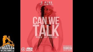C Plus ft. SamYell - Can We Talk [Prod. Jfresh] [Thizzler.com]