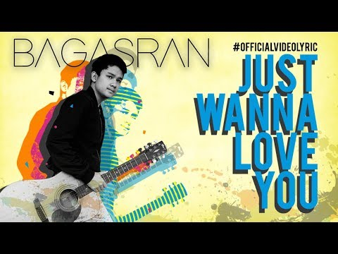 BAGASRAN - Just Wanna Love You [Official Video Lyric]