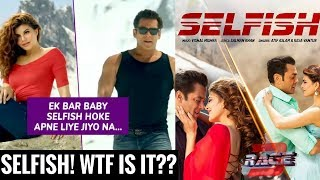Selfish Song Video - Race 3 | Honest Review | Salman Khan,Jacqueline | Atif Aslam, Iulia Vantur