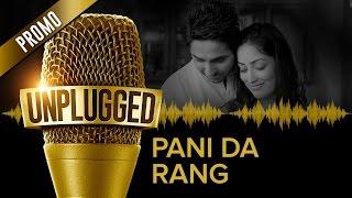 UNPLUGGED Promo – Pani Da Rang by Ayushmann Khurrana
