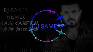Anas Kareem Remix b7bek mn ba3ed allah #Dj_Samer أنس كريم بحبك من بعد الله ريمكس