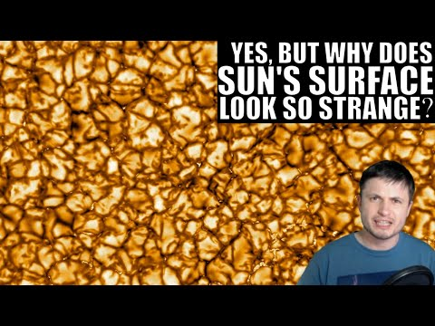 Yes, But Why Does Surface of the Sun Look So Strange...?