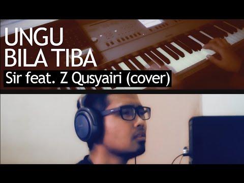 UNGU - Bila Tiba - Sir feat. Z Qusyairi (cover)
