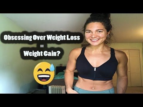Why Obsessing Over Weight Loss is Making You Gain Weight