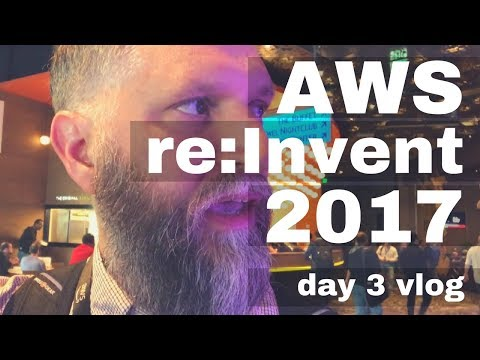 AWS re:Invent 2017 - Day 3 vlog