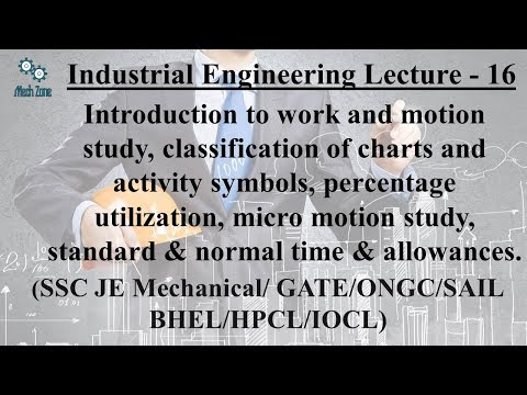 Industrial Engineering Lecture 16: work & motion study, standard & normal time