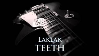 TEETH - Laklak [HQ AUDIO]