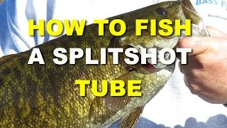 How To Fish A Splitshot Tube | Bass Fishing