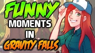 FUNNY MOMENTS IN GRAVITY FALLS 1-7 - Gravity Falls