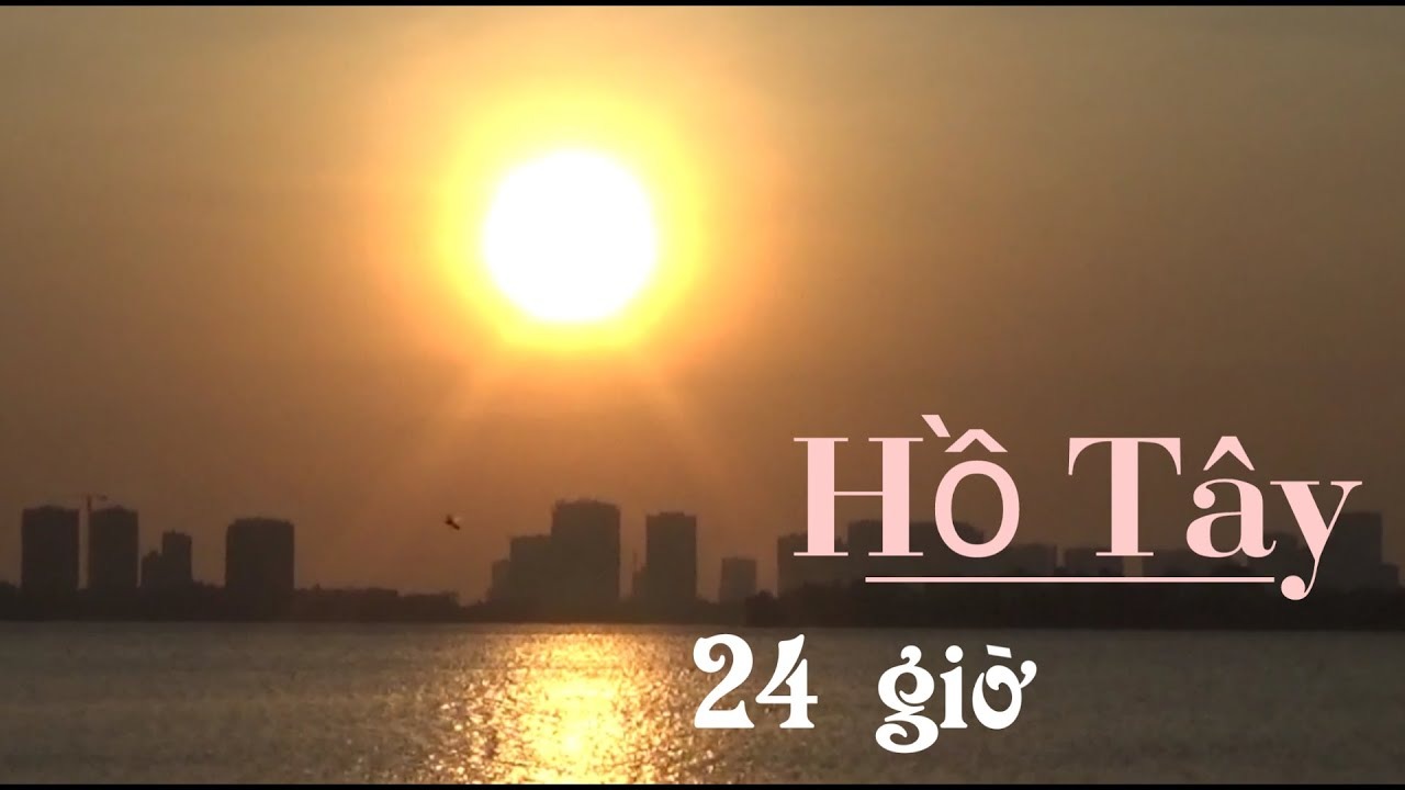 hồ tây 24 giờ - hoàng hôn cùng bóng đêm