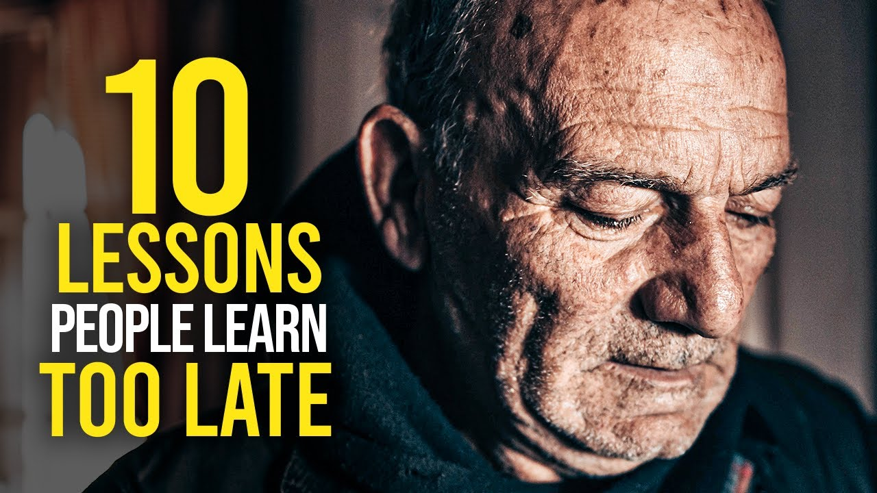 10 Life Lessons People Often Learn TOO LATE