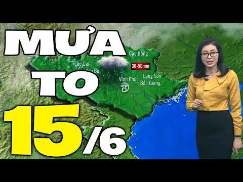 Dự báo thời tiết hôm nay và ngày mai 15/6 | Dự báo thời tiết đêm nay mới nhất