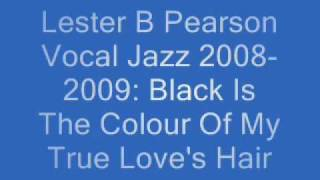 Lester B Pearson Vocal Jazz 2008-2009: Black Is The Colour Of My True Love