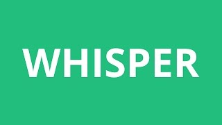 How To Pronounce Whisper - Pronunciation Academy