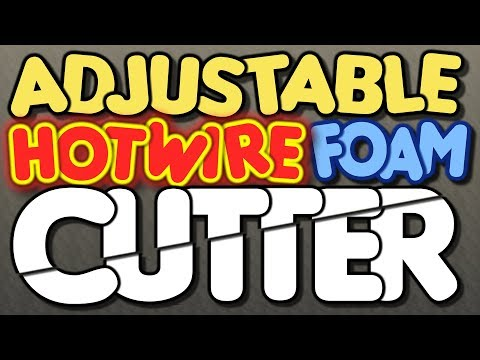 ADJUSTABLE hot wire Foam Cutter - by VegOilGuy