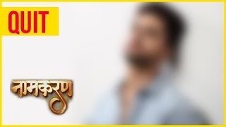 This Popular NAAMKARAN Actor QUITS The Show, Find Out!
