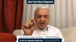 Kur'an Akıl ve İrade -16.Bölüm - Prof.Dr. Mehmet Okuyan