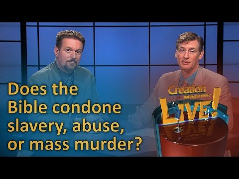 Does the Bible condone slavery, abuse or mass murder? (Creation Magazine LIVE! 6-08)