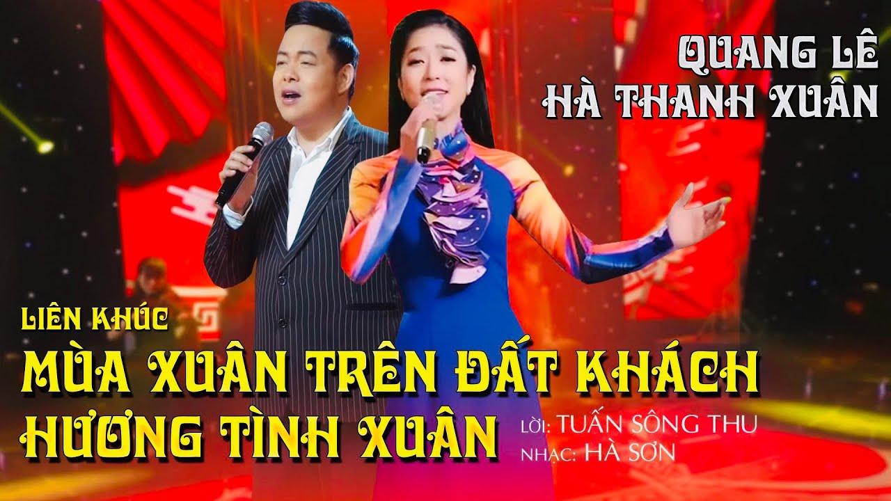 Liên khúc MÙA XUÂN TRÊN ĐẤT KHÁCH - HƯƠNG TÌNH XUÂN | Quang Lê |Hà Thanh Xuân
