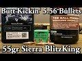 Butt Kickin' 5.56 Bullets - ep7 - 55gr Sierra BlitzKing
