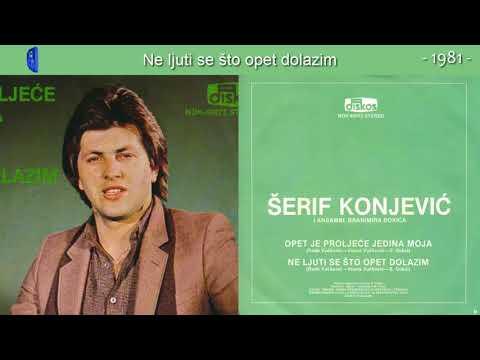 Serif Konjevic - Ne ljuti se sto opet dolazim - (Audio 1981)