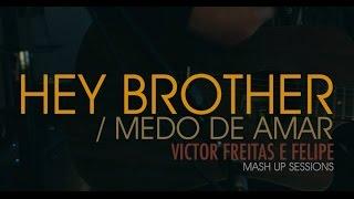 Victor Freitas e Felipe - Hey Brother / Medo de Amar