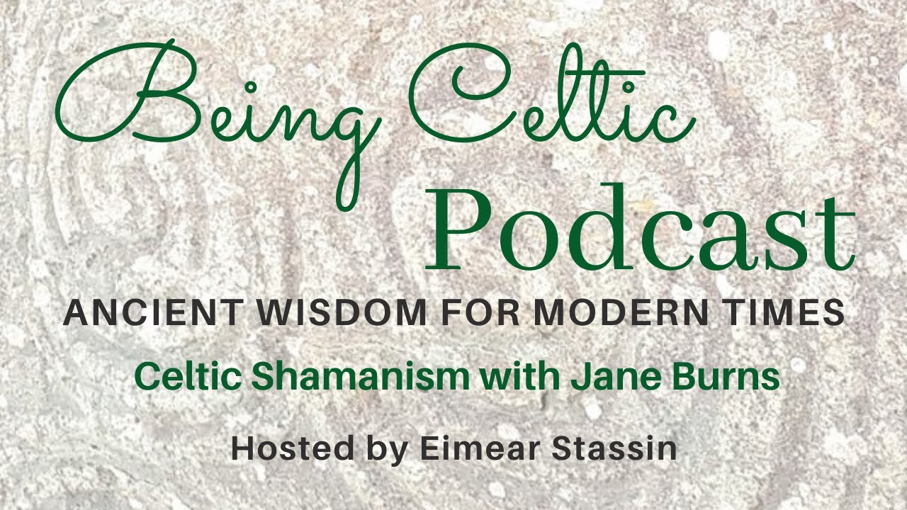 {Being Celtic Podcast} Celtic Shamanism with Jane Burns ~ Ancient Wisdom for Modern Times