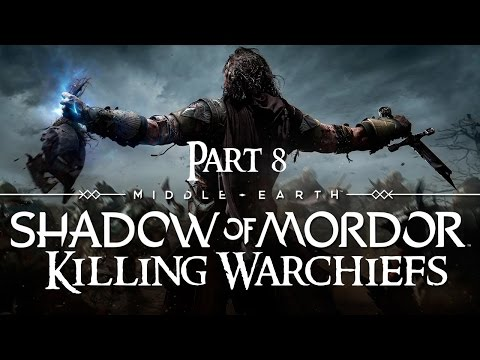 Shadow of Mordor Walkthrough Part 8 - The Warchief (Killing all 4 Warchiefs)